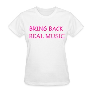 BRING BACK REAL MUSIC - Women's T-Shirt