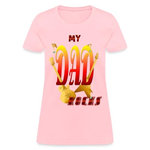 My DAD Rocks! - Women's T-Shirt