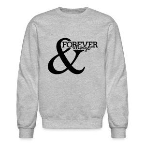 Forever and Always   Sweatshirt - Crewneck Sweatshirt