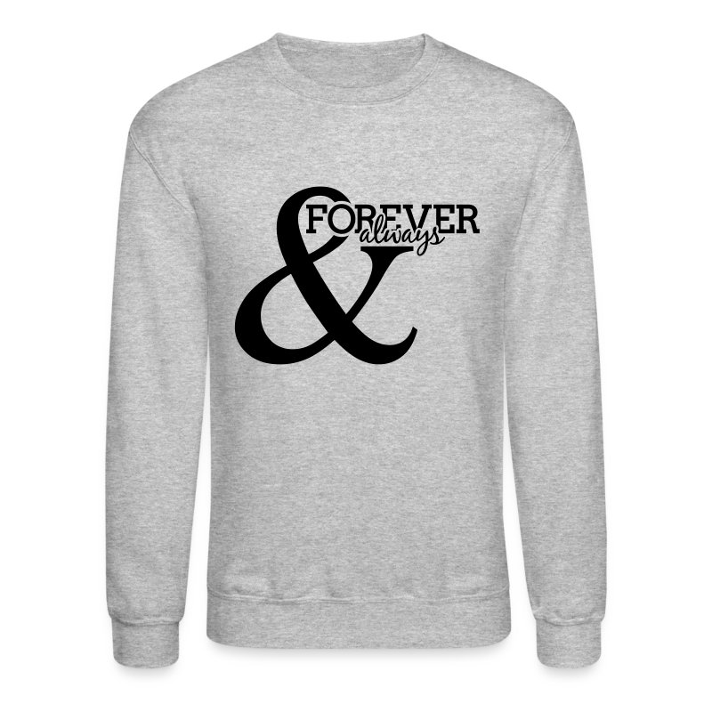 Forever and Always | Sweatshirt - Crewneck Sweatshirt