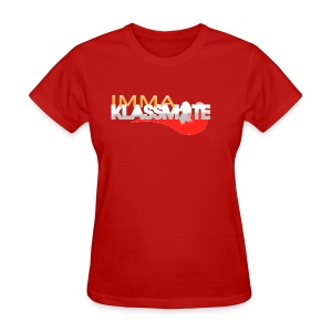 IMMA KLASSMATE (Ladie's Version) - Women's T-Shirt