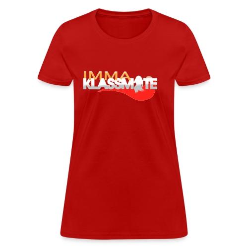 IMMA KLASSMATE (Ladie's Version) - Women's T-Shirt