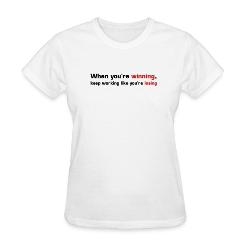 When You're Winning, Keep Working Like You're Losing - Women's T-Shirt