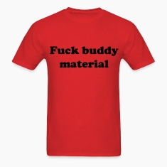 fuck_buddy_material T-Shirts