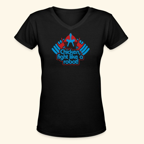 Chicken, fight like a robot! - Women's V-Neck T-Shirt