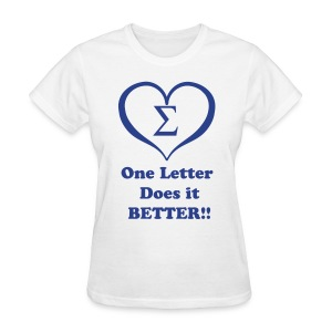 Sigma One Letter Better - Women's T-Shirt