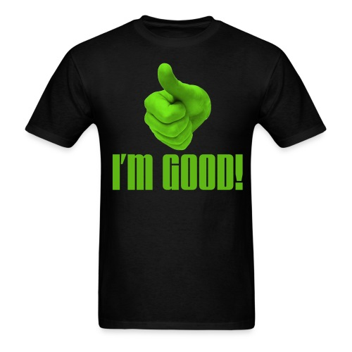 I'm Good Tee - Men's T-Shirt