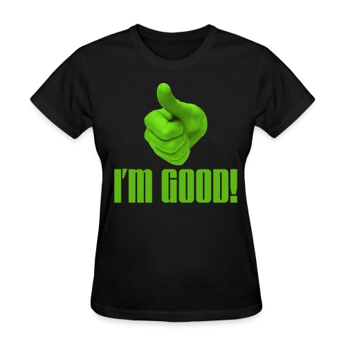 I'm Good Tee - Women's T-Shirt