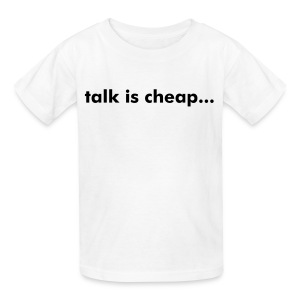 talk is cheap... (KIDS) - Kids' T-Shirt
