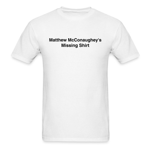 McConaughey's Missing Shirt - Men's T-Shirt