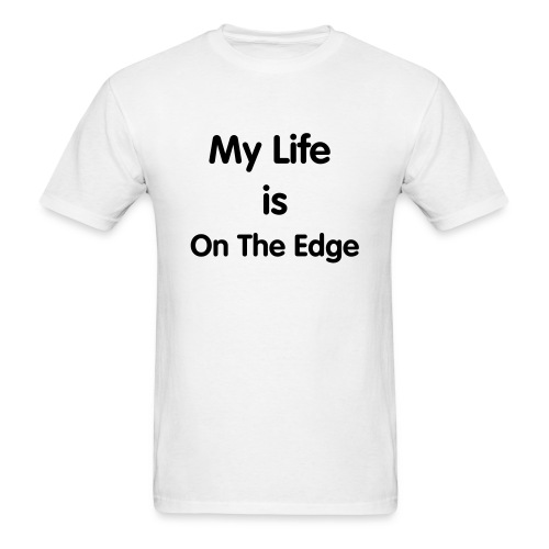 My Life Is On The Edge - Men's T-Shirt