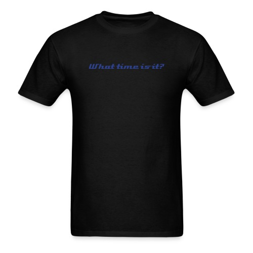 What time is it? - Men's T-Shirt