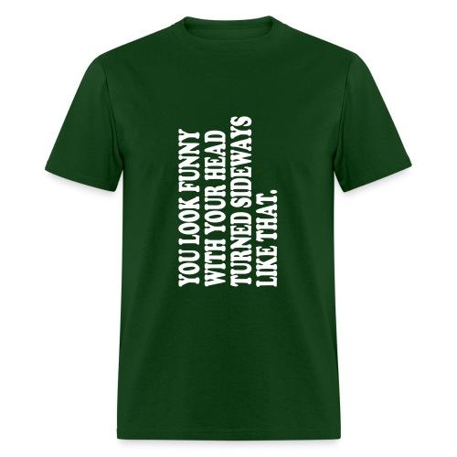 You look funny... - Men's T-Shirt