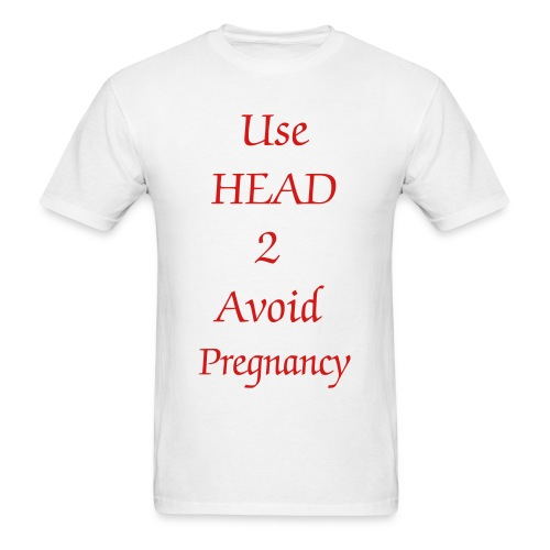 Use Head to avoid pregnancy - Men's T-Shirt
