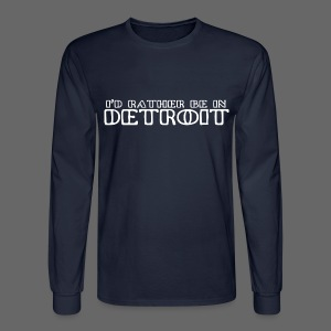 I'd Rather Be In Detroit Men's Long Sleeve T-Shirt - Men's Long Sleeve T-Shirt