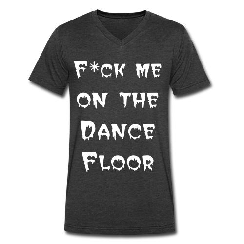 F*ck Me on the Dance Floor - Men's V-Neck T-Shirt by Canvas