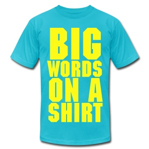Big Words on a Shirt [M] - Men's T-Shirt by American Apparel