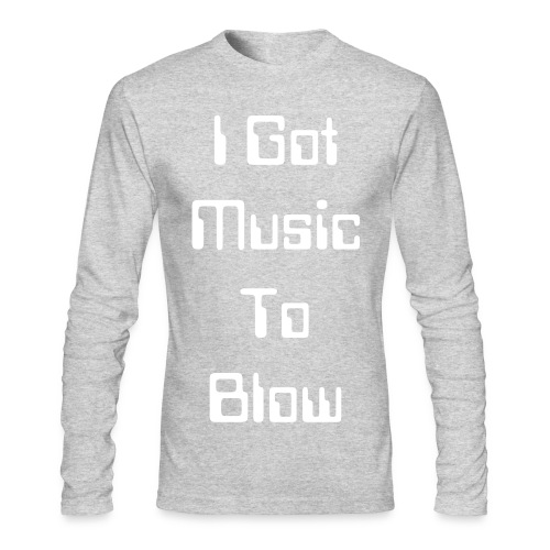 I Got Music To Blow - Men's Long Sleeve T-Shirt by Next Level