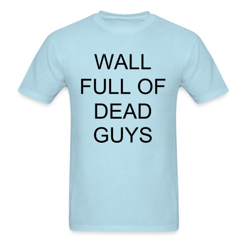 Jeremy's Wall Full of Dead Guys shirt - Men's T-Shirt
