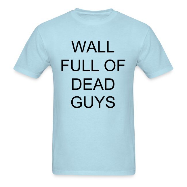 Jeremy's Wall Full of Dead Guys shirt