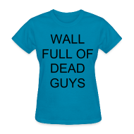 T-Shirts ~ Women's T-Shirt ~ Jeremy's Wall Full of Dead Guys shirt (ladies)