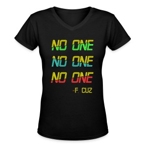 F.Cuz - No One - Women's V-Neck T-Shirt
