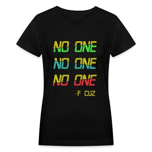 F.Cuz - No One - Women's V-Neck T-Shirt