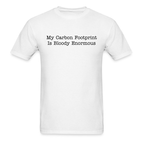 My Carbon Footprint Is Bloody Enormous - Men's T-Shirt