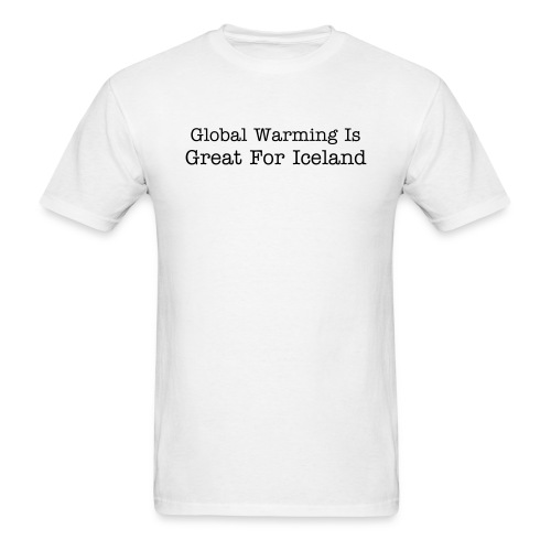 Global Warming Is Great For Iceland - Men's T-Shirt