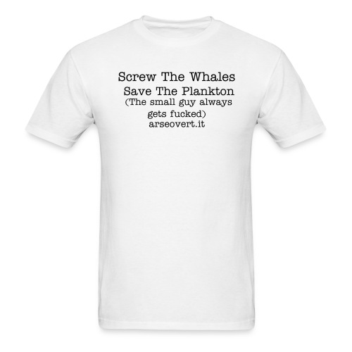 Screw The Whales Save The Plankton(The small guys always getting fucked) - Men's T-Shirt