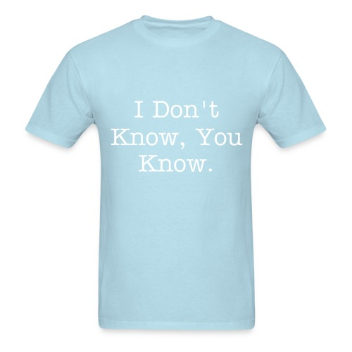 I Don't Know, You Know - Men's T-Shirt