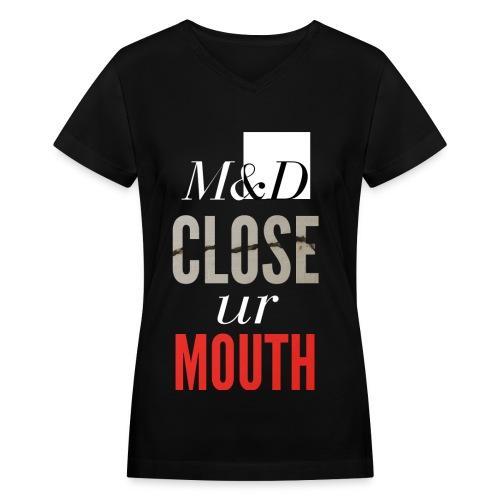 M&D - Close ur Mouth - Women's V-Neck T-Shirt