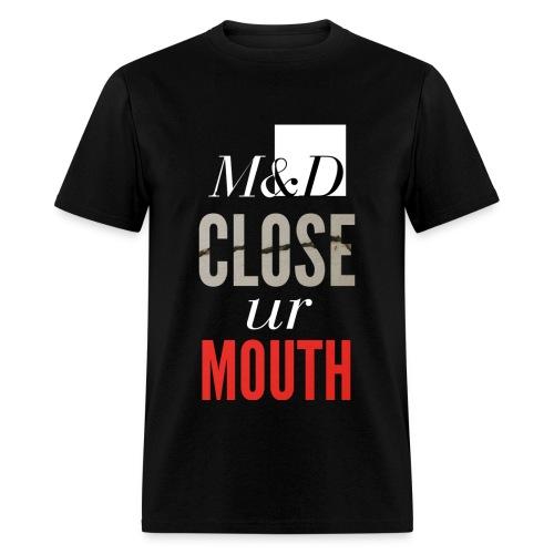 M&D - Close ur Mouth - Men's T-Shirt