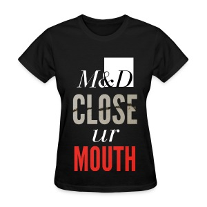 M&D - Close ur Mouth - Women's T-Shirt
