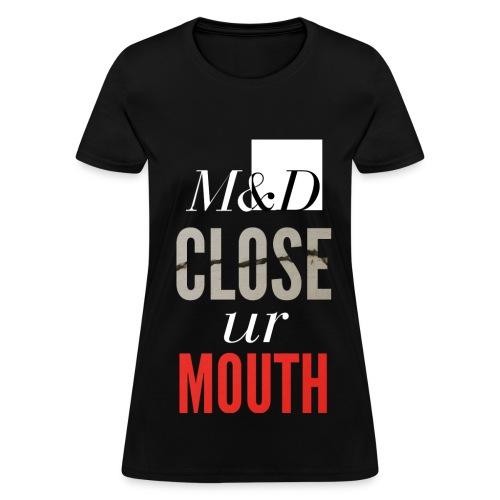 M&D - Close ur Mouth - Women's T-Shirt