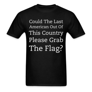 Could The Last American Out Of This Country Please Grab The Flag - Men's T-Shirt