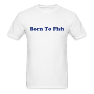 Born To Fish - Men's T-Shirt