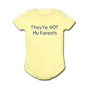 They're Not My Parents - Short Sleeve Baby Bodysuit