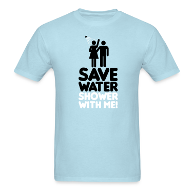 Save water shower with me T-Shirts