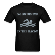 T-Shirts ~ Men's T-Shirt ~ No Swimming In The Bacon MENS TEE