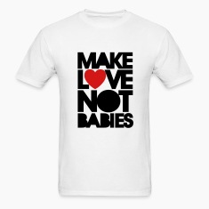 Make love not babies T-Shirts