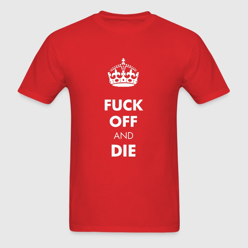 FUCK OFF AND DIE T-Shirts - Men's T-Shirt