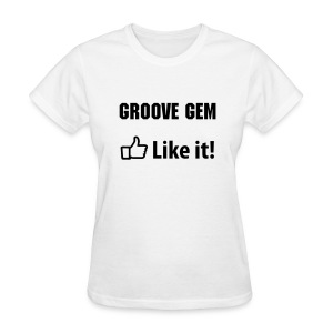 Groove Gemv2 Like It! - Women's T-Shirt
