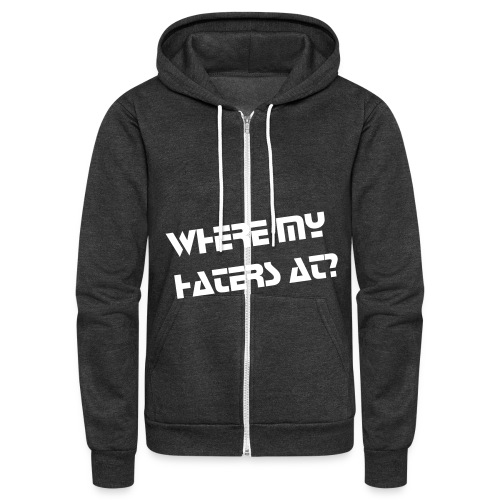 Where My Haters At? Hoodie - Unisex Fleece Zip Hoodie