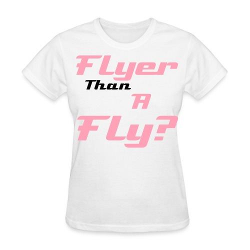 Upgraded Flyer Than A Fly Girl Tee - Women's T-Shirt