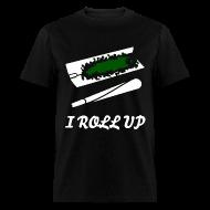 T-Shirts ~ Men's T-Shirt ~ I Roll Up