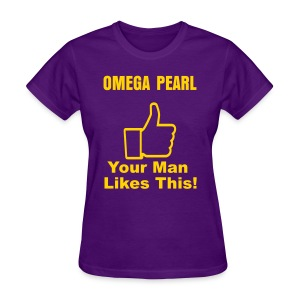 Omega Pearl: Your Man Likes This!v2  - Women's T-Shirt