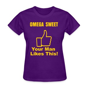 Omega Sweet: Your Man Likes This!v2  - Women's T-Shirt