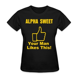 Alpha  Sweet: Your Man Likes This!v2  - Women's T-Shirt