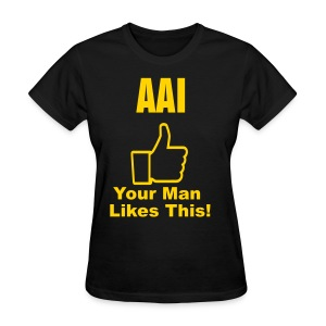 AAl: Your Man Likes This!v2  - Women's T-Shirt